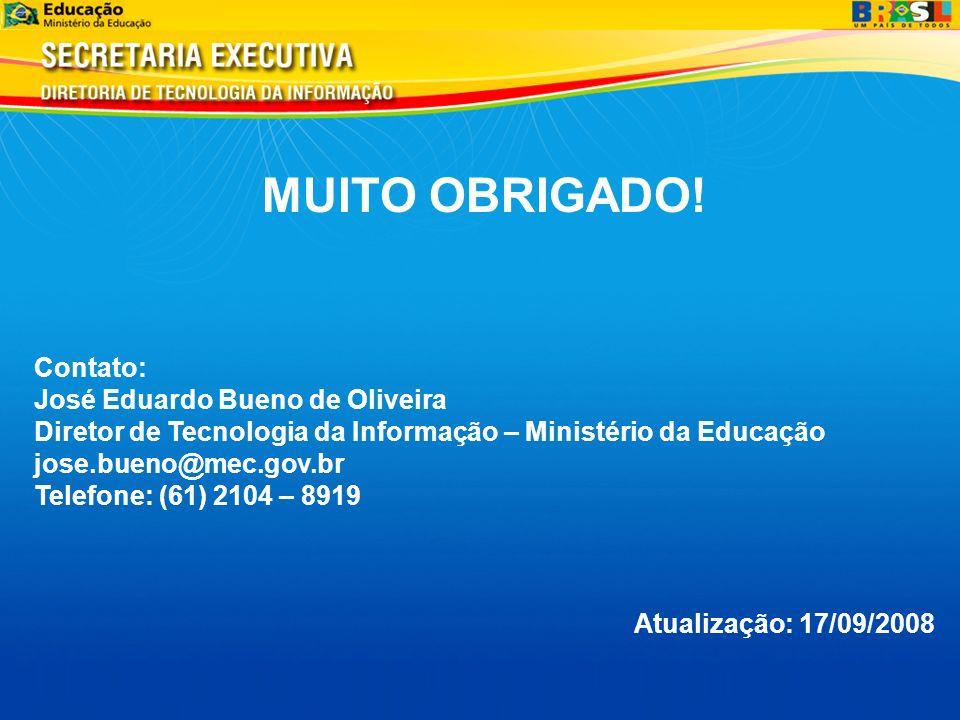 MUITO OBRIGADO! Contato: José Eduardo Bueno de Oliveira Diretor de Tecnologia da Informação – Ministério da Educação jose.bueno@mec.gov.br Telefone: (