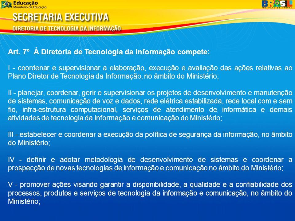 Art. 7° À Diretoria de Tecnologia da Informação compete: I - coordenar e supervisionar a elaboração, execução e avaliação das ações relativas ao Plano