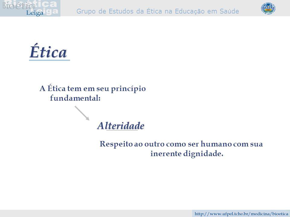 Grupo de Estudos da É tica na Educa çã o em Sa ú de Ética Respeito ao outro como ser humano com sua inerente dignidade. A Ética tem em seu princípio f