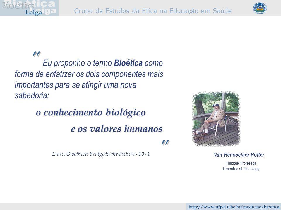 Grupo de Estudos da É tica na Educa çã o em Sa ú de Eu proponho o termo Bioética como forma de enfatizar os dois componentes mais importantes para se