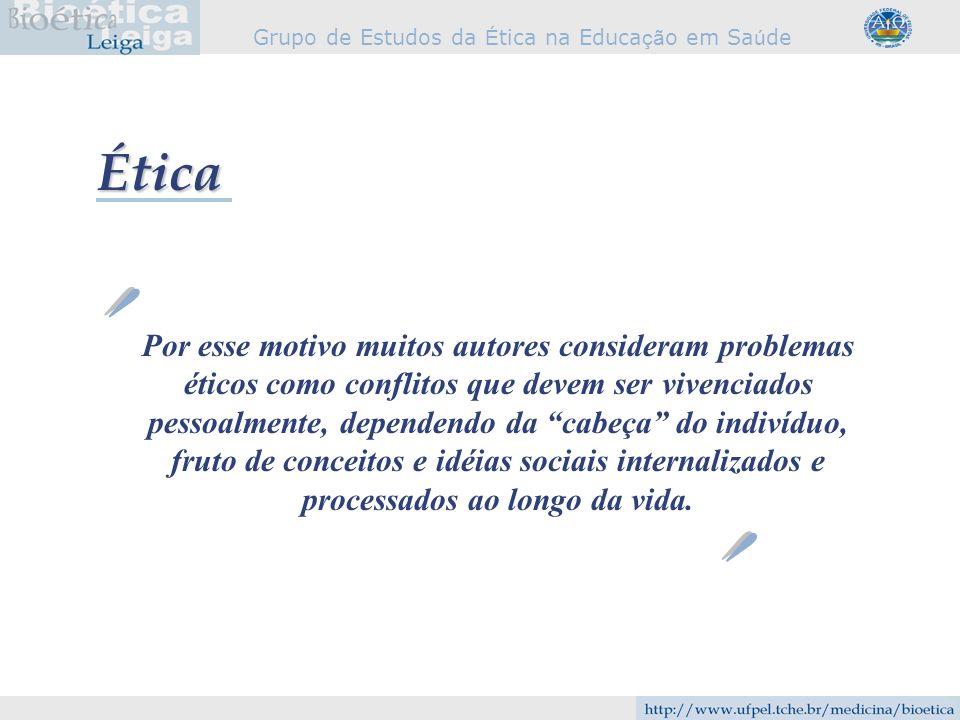 Grupo de Estudos da É tica na Educa çã o em Sa ú de Por esse motivo muitos autores consideram problemas éticos como conflitos que devem ser vivenciado