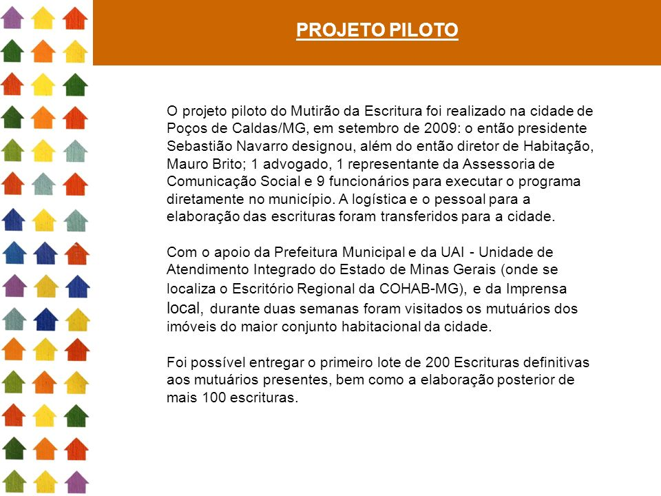 PROJETO PILOTO O projeto piloto do Mutirão da Escritura foi realizado na cidade de Poços de Caldas/MG, em setembro de 2009: o então presidente Sebasti