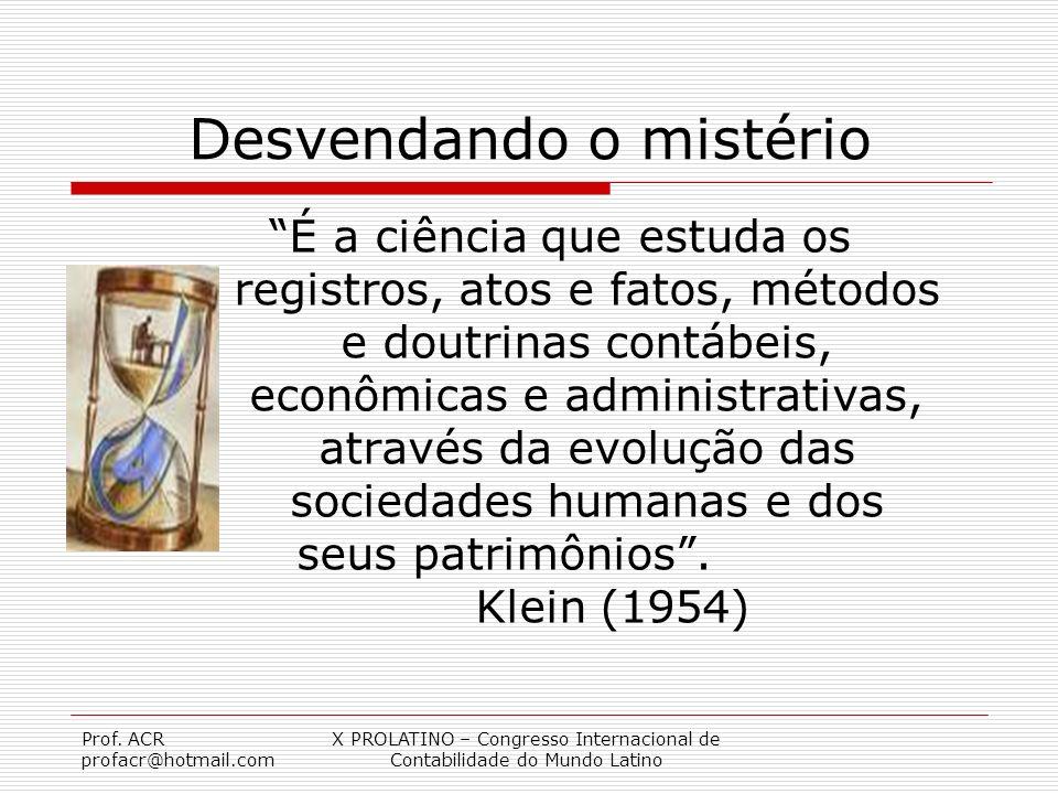 Prof. ACR profacr@hotmail.com X PROLATINO – Congresso Internacional de Contabilidade do Mundo Latino É a ciência que estuda os registros, atos e fatos