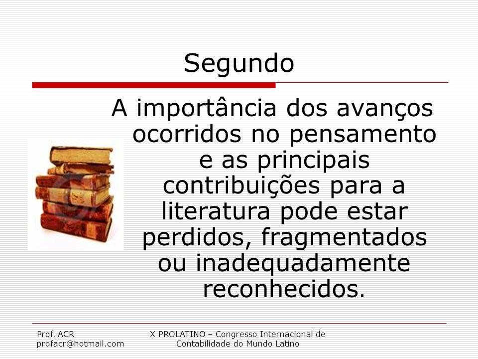 Prof. ACR profacr@hotmail.com X PROLATINO – Congresso Internacional de Contabilidade do Mundo Latino Segundo A importância dos avanços ocorridos no pe