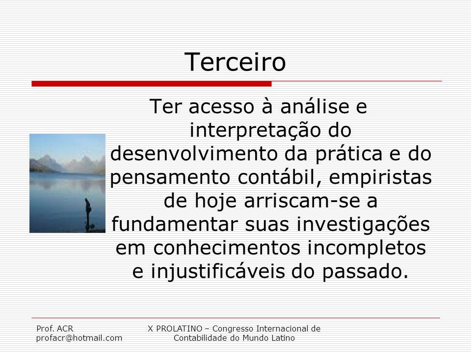 Prof. ACR profacr@hotmail.com X PROLATINO – Congresso Internacional de Contabilidade do Mundo Latino Terceiro Ter acesso à análise e interpretação do