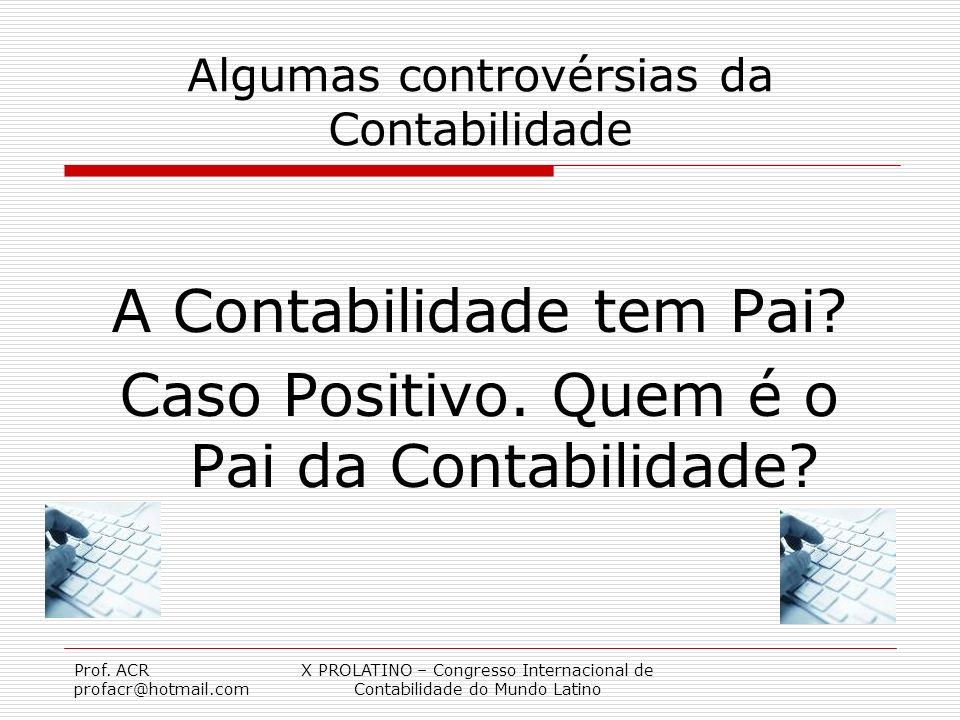 Prof. ACR profacr@hotmail.com X PROLATINO – Congresso Internacional de Contabilidade do Mundo Latino Algumas controvérsias da Contabilidade A Contabil