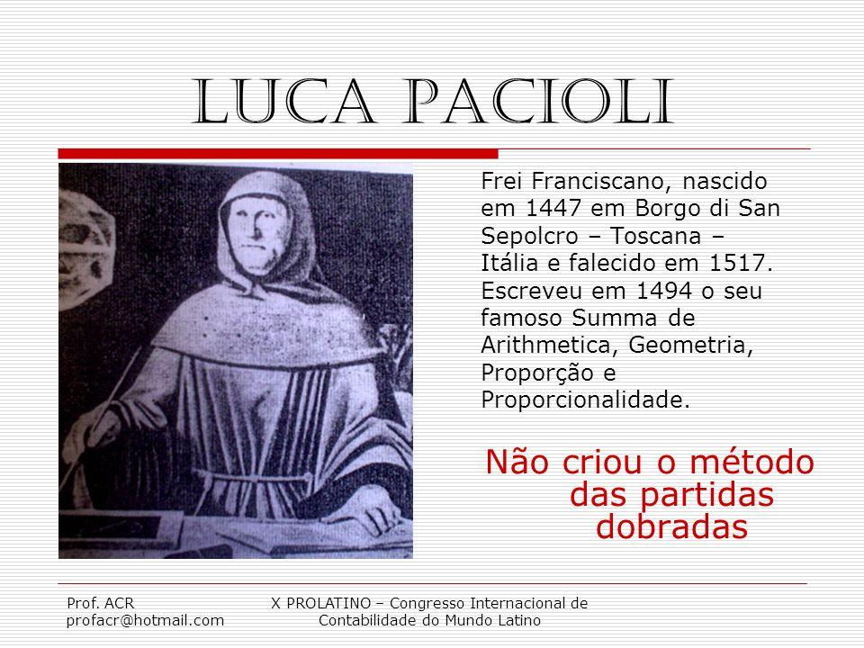 Prof. ACR profacr@hotmail.com X PROLATINO – Congresso Internacional de Contabilidade do Mundo Latino Luca Pacioli Frei Franciscano, nascido em 1447 em