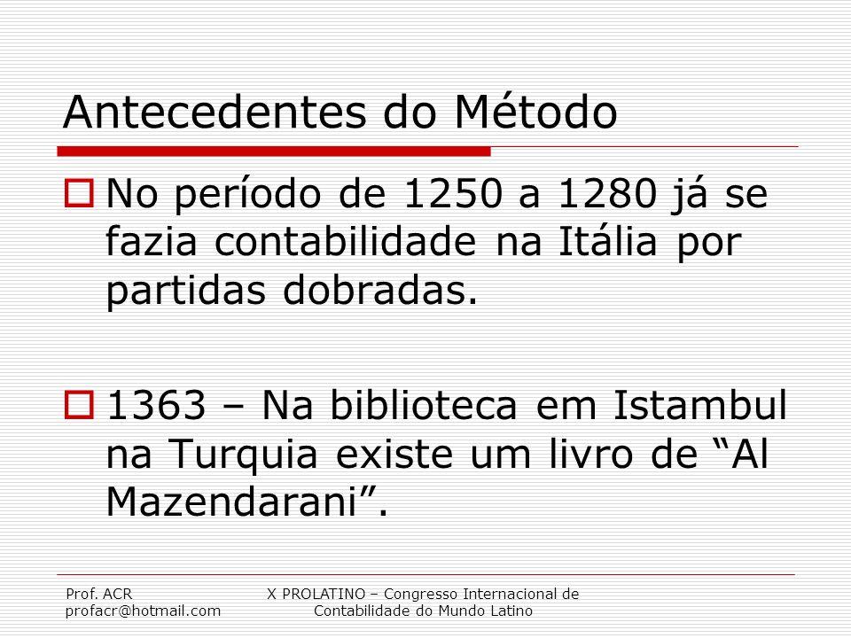 Prof. ACR profacr@hotmail.com X PROLATINO – Congresso Internacional de Contabilidade do Mundo Latino Antecedentes do Método No período de 1250 a 1280