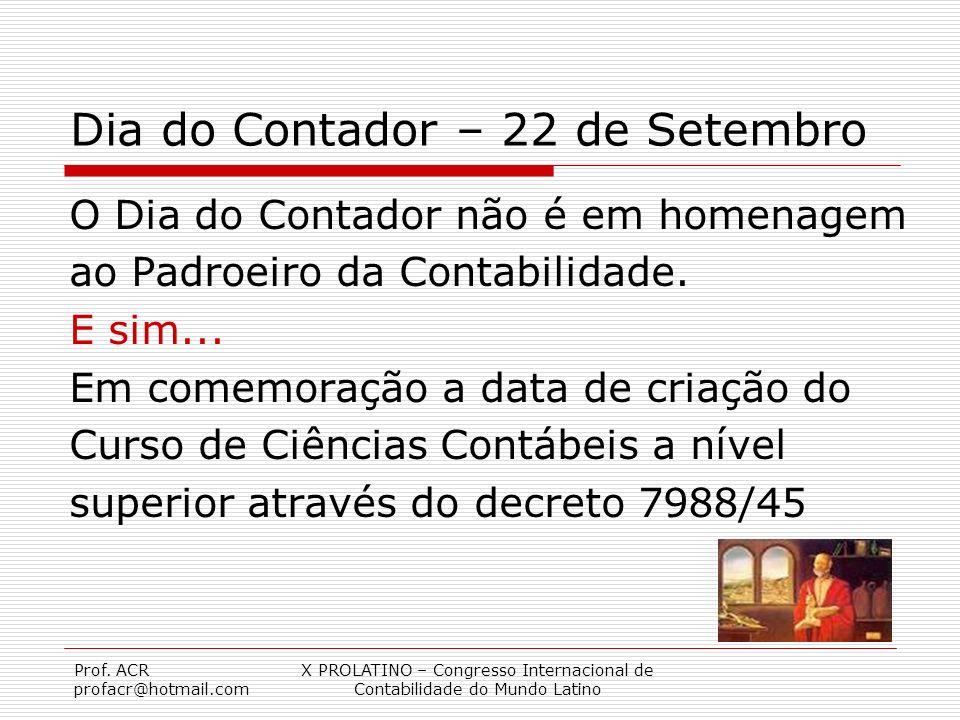 Prof. ACR profacr@hotmail.com X PROLATINO – Congresso Internacional de Contabilidade do Mundo Latino Dia do Contador – 22 de Setembro O Dia do Contado