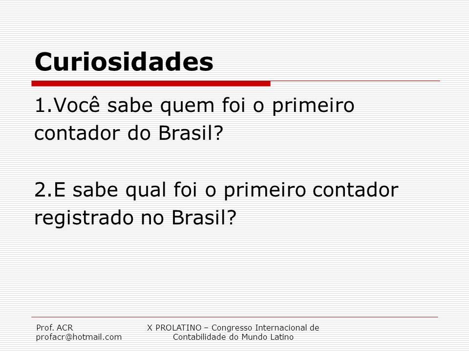 Prof. ACR profacr@hotmail.com X PROLATINO – Congresso Internacional de Contabilidade do Mundo Latino Curiosidades 1.Você sabe quem foi o primeiro cont