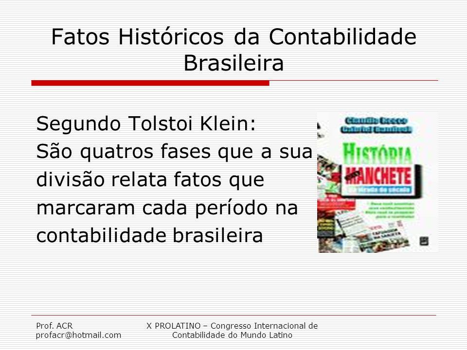 Prof. ACR profacr@hotmail.com X PROLATINO – Congresso Internacional de Contabilidade do Mundo Latino Fatos Históricos da Contabilidade Brasileira Segu