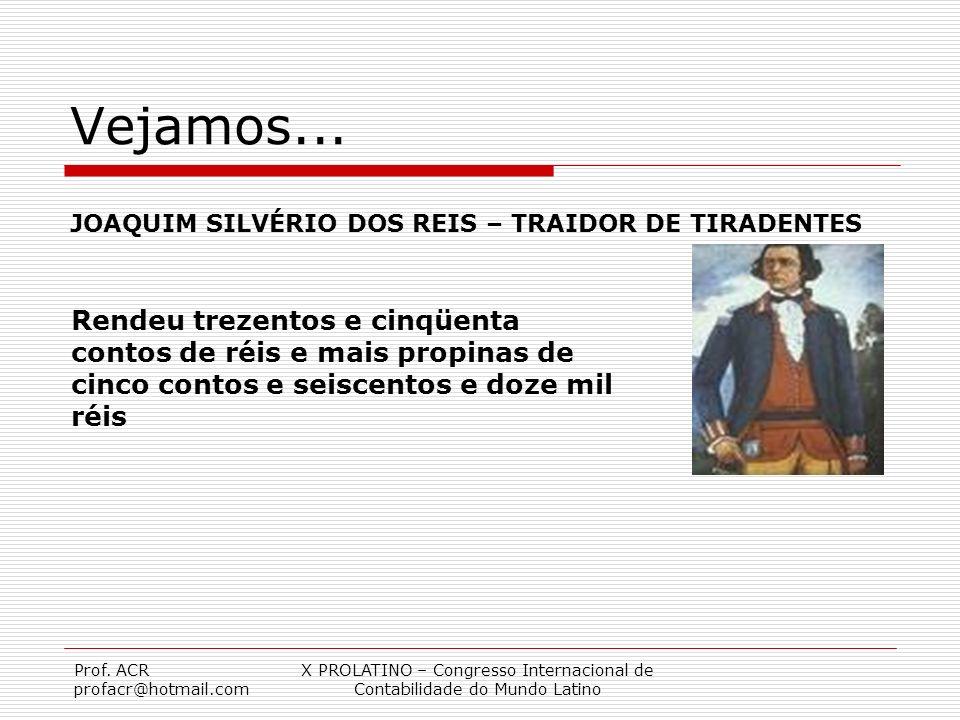 Prof. ACR profacr@hotmail.com X PROLATINO – Congresso Internacional de Contabilidade do Mundo Latino Vejamos... JOAQUIM SILVÉRIO DOS REIS – TRAIDOR DE