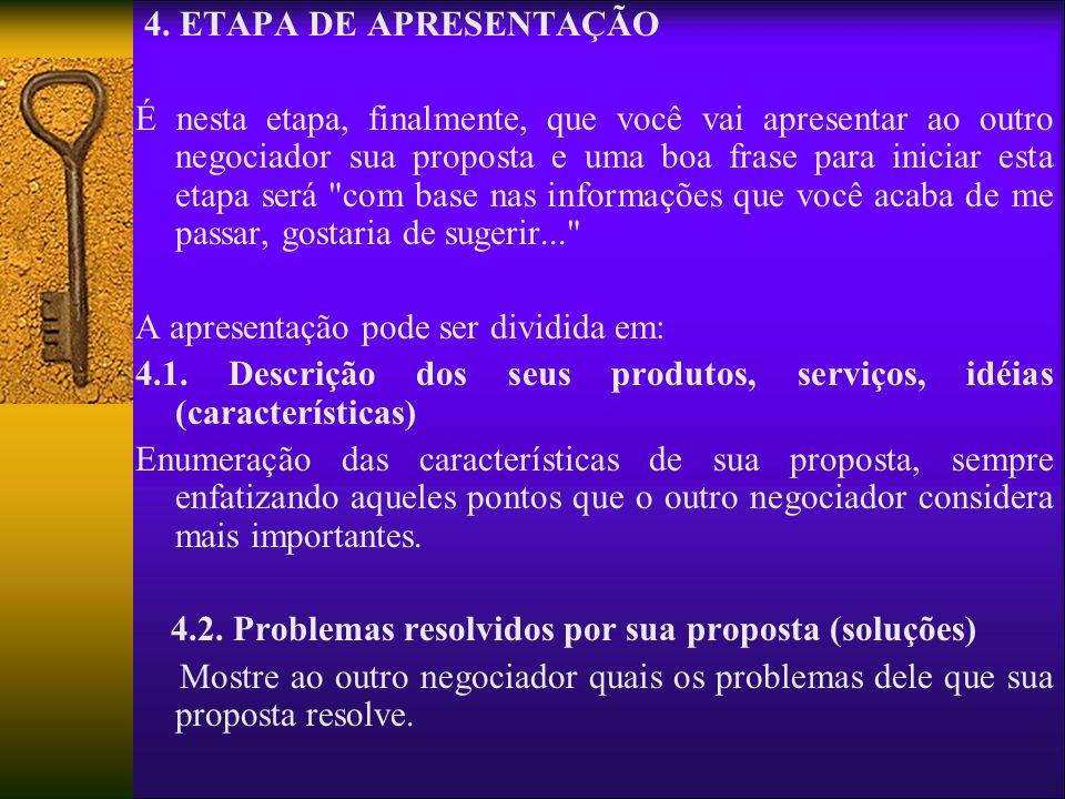 4. ETAPA DE APRESENTAÇÃO É nesta etapa, finalmente, que você vai apresentar ao outro negociador sua proposta e uma boa frase para iniciar esta etapa s