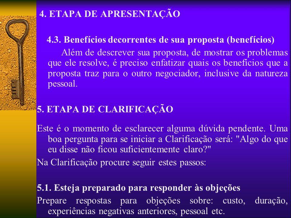 4. ETAPA DE APRESENTAÇÃO 4.3. Benefícios decorrentes de sua proposta (benefícios) Além de descrever sua proposta, de mostrar os problemas que ele reso