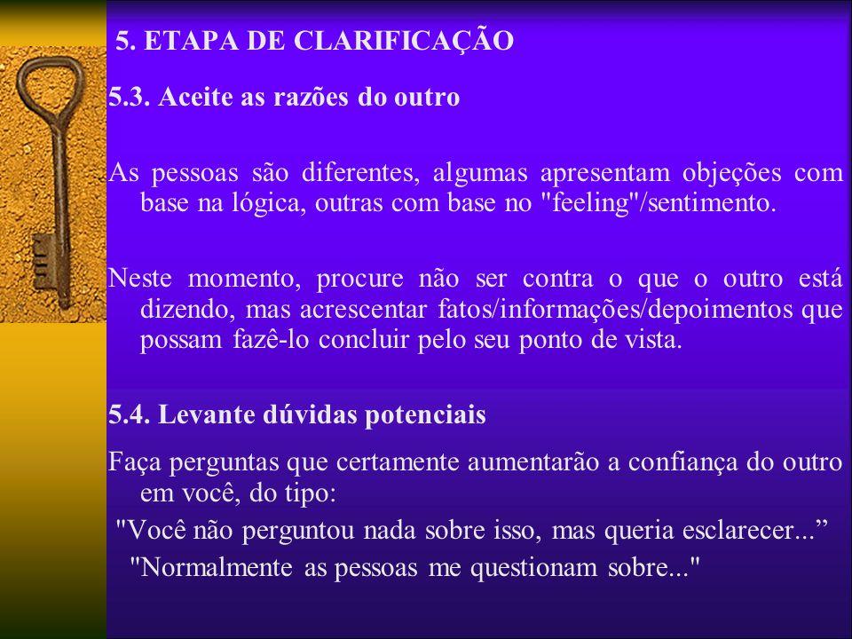 5. ETAPA DE CLARIFICAÇÃO 5.3. Aceite as razões do outro As pessoas são diferentes, algumas apresentam objeções com base na lógica, outras com base no
