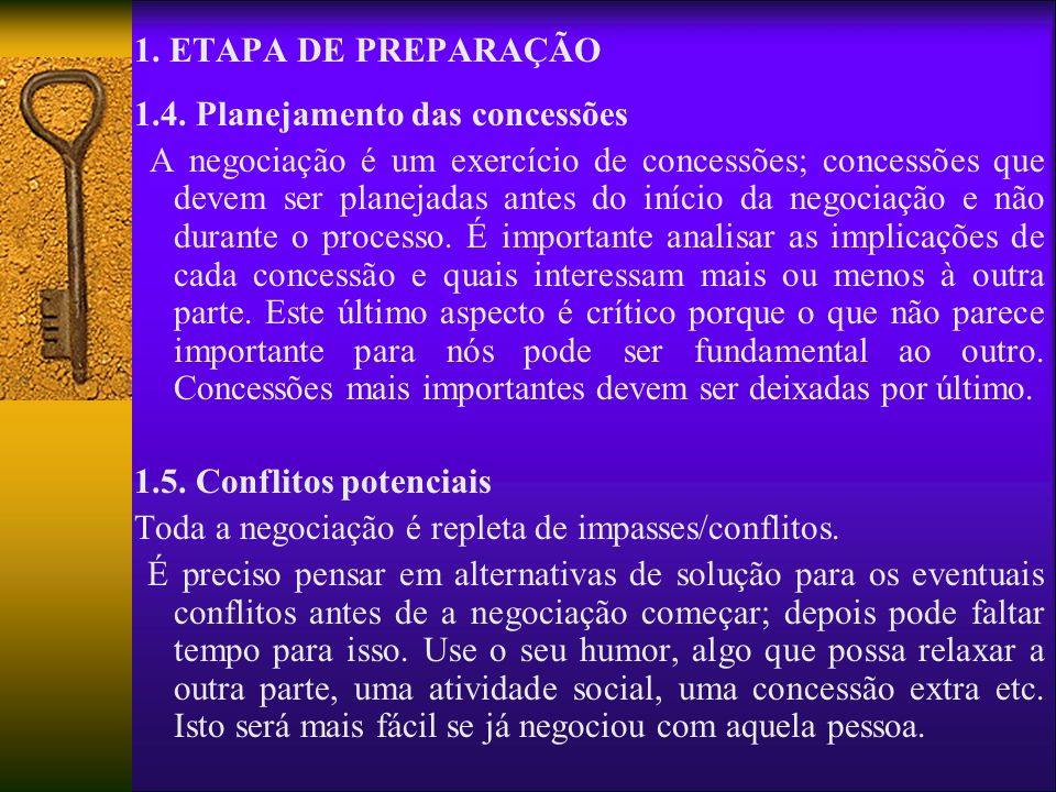 1. ETAPA DE PREPARAÇÃO 1.4. Planejamento das concessões A negociação é um exercício de concessões; concessões que devem ser planejadas antes do início