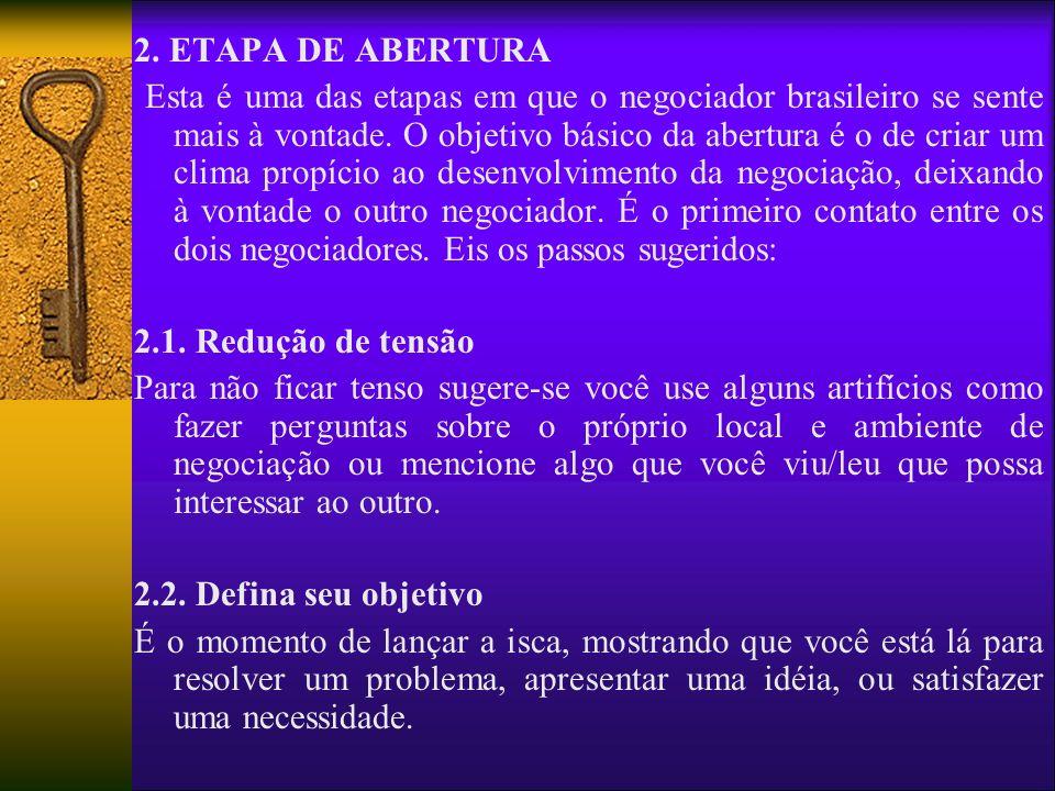 2. ETAPA DE ABERTURA Esta é uma das etapas em que o negociador brasileiro se sente mais à vontade. O objetivo básico da abertura é o de criar um clima