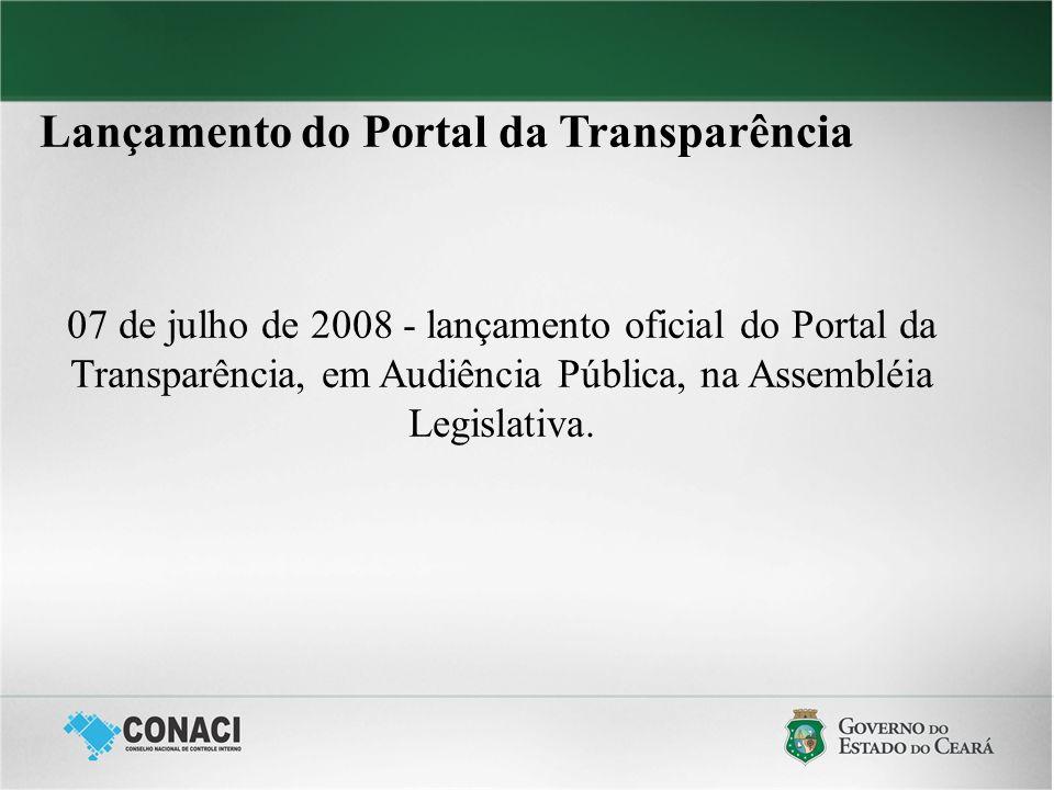 Lançamento do Portal da Transparência 07 de julho de 2008 - lançamento oficial do Portal da Transparência, em Audiência Pública, na Assembléia Legisla