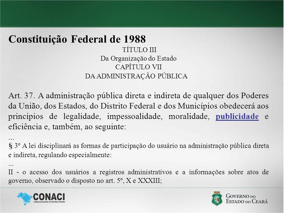 Constituição Federal de 1988 TÍTULO III Da Organização do Estado CAPÍTULO VII DA ADMINISTRAÇÃO PÚBLICA Art. 37. A administração pública direta e indir