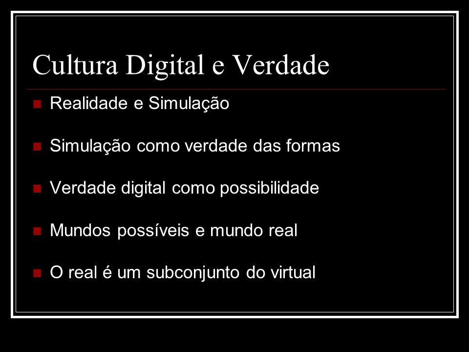 Cultura Digital e Verdade Realidade e Simulação Simulação como verdade das formas Verdade digital como possibilidade Mundos possíveis e mundo real O real é um subconjunto do virtual