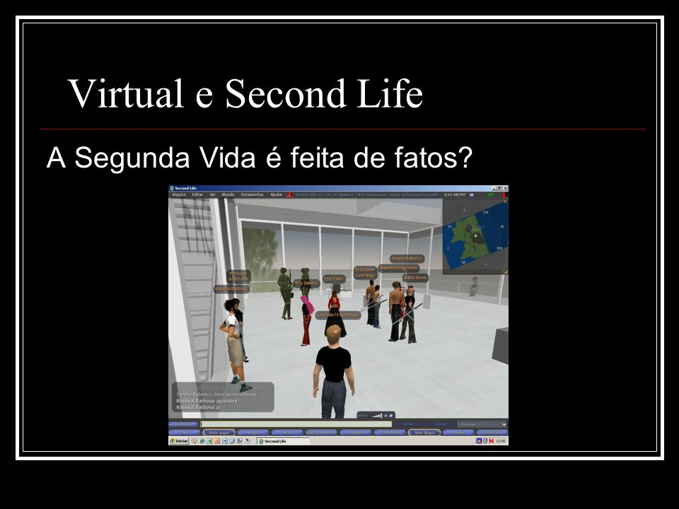 Virtual e Second Life A Segunda Vida é feita de fatos