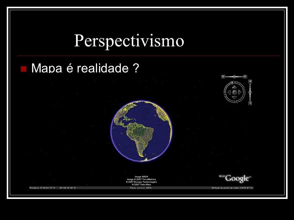 Perspectivismo Mapa é realidade
