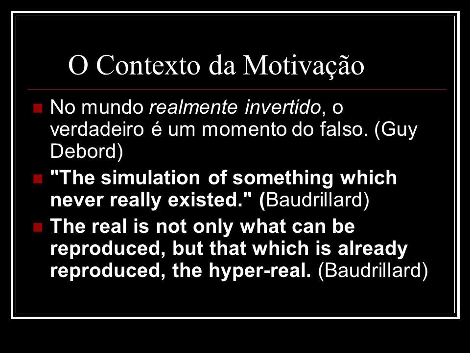 O Contexto da Motivação No mundo realmente invertido, o verdadeiro é um momento do falso.