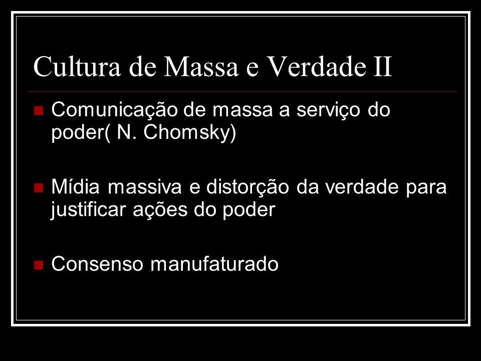Cultura de Massa e Verdade III O meio é uma extensão do homem (McLuhan) A descrição dos fatos depende do meio que veicula / o meio é a mensagem A aldeia global determina a cultura de massa