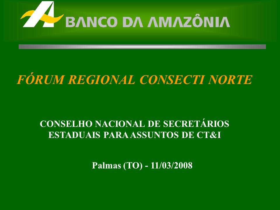 FÓRUM REGIONAL CONSECTI NORTE CONSELHO NACIONAL DE SECRETÁRIOS ESTADUAIS PARA ASSUNTOS DE CT&I Palmas (TO) - 11/03/2008