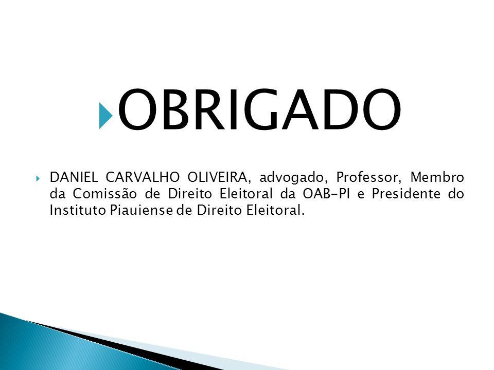 OBRIGADO DANIEL CARVALHO OLIVEIRA, advogado, Professor, Membro da Comissão de Direito Eleitoral da OAB-PI e Presidente do Instituto Piauiense de Direi