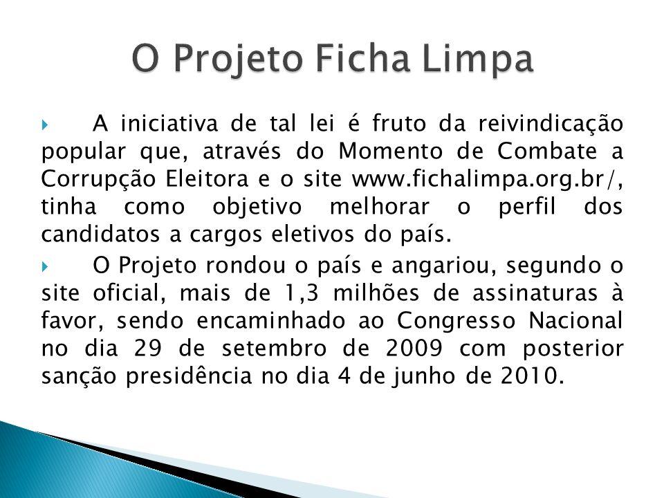 A iniciativa de tal lei é fruto da reivindicação popular que, através do Momento de Combate a Corrupção Eleitora e o site www.fichalimpa.org.br/, tinh