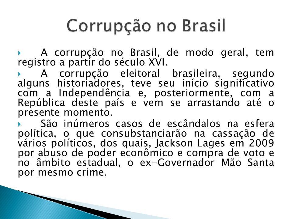 A corrupção no Brasil, de modo geral, tem registro a partir do século XVI. A corrupção eleitoral brasileira, segundo alguns historiadores, teve seu in