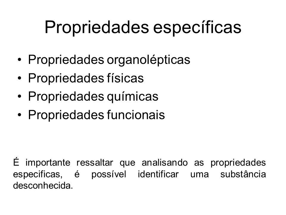 Propriedades específicas Propriedades organolépticas Propriedades físicas Propriedades químicas Propriedades funcionais É importante ressaltar que ana