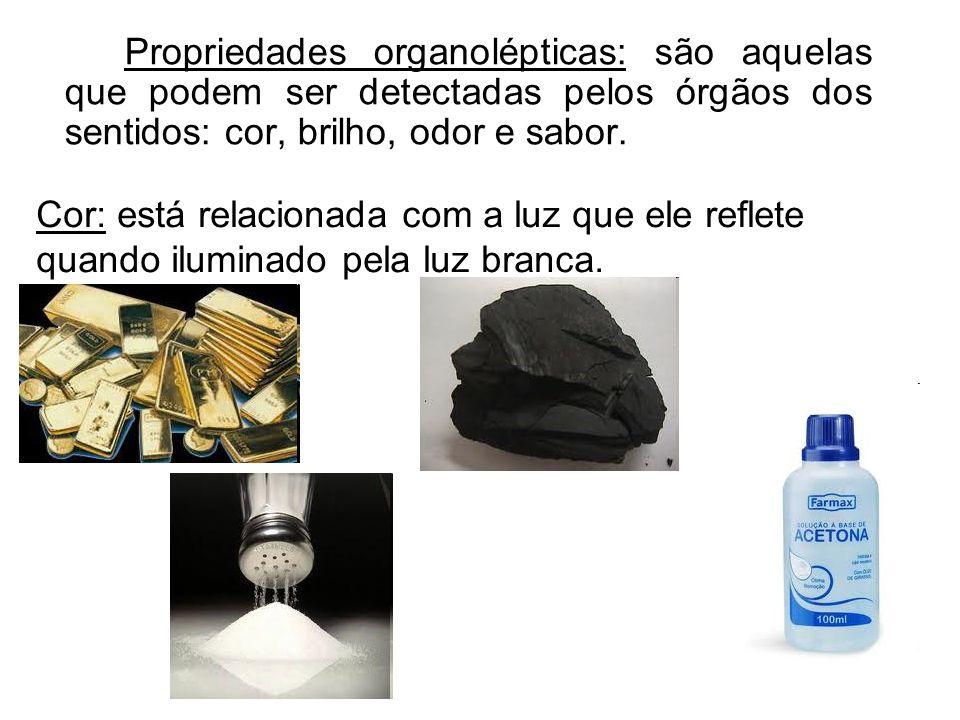 Propriedades organolépticas: são aquelas que podem ser detectadas pelos órgãos dos sentidos: cor, brilho, odor e sabor. Cor: está relacionada com a lu