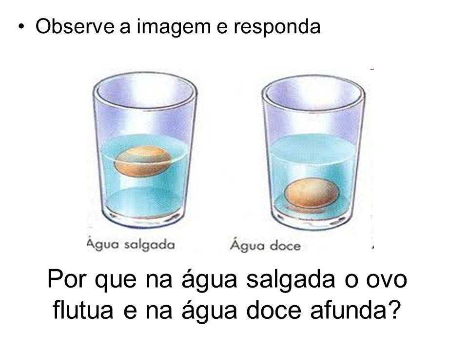 Observe a imagem e responda Por que na água salgada o ovo flutua e na água doce afunda?