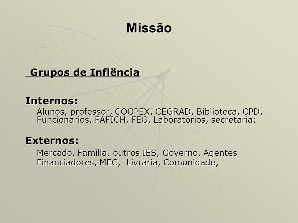Missão Grupos de Inflëncia Grupos de Inflëncia Internos: Alunos, professor, COOPEX, CEGRAD, Biblioteca, CPD, Funcionários, FAFICH, FEG, Laboratórios,