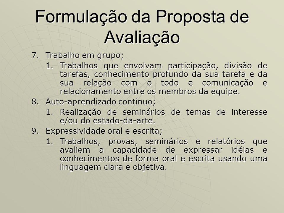Formulação da Proposta de Avaliação 7.Trabalho em grupo; 1.Trabalhos que envolvam participação, divisão de tarefas, conhecimento profundo da sua taref