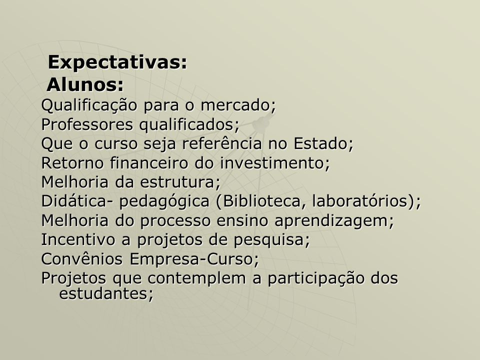 Expectativas: Expectativas: Alunos: Alunos: Qualificação para o mercado; Professores qualificados; Que o curso seja referência no Estado; Retorno fina