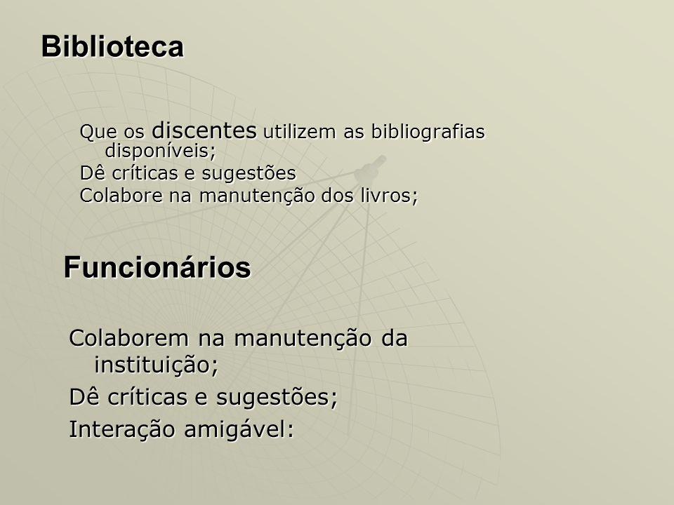 Biblioteca Que os discentes utilizem as bibliografias disponíveis; Dê críticas e sugestões Colabore na manutenção dos livros; Funcionários Colaborem n