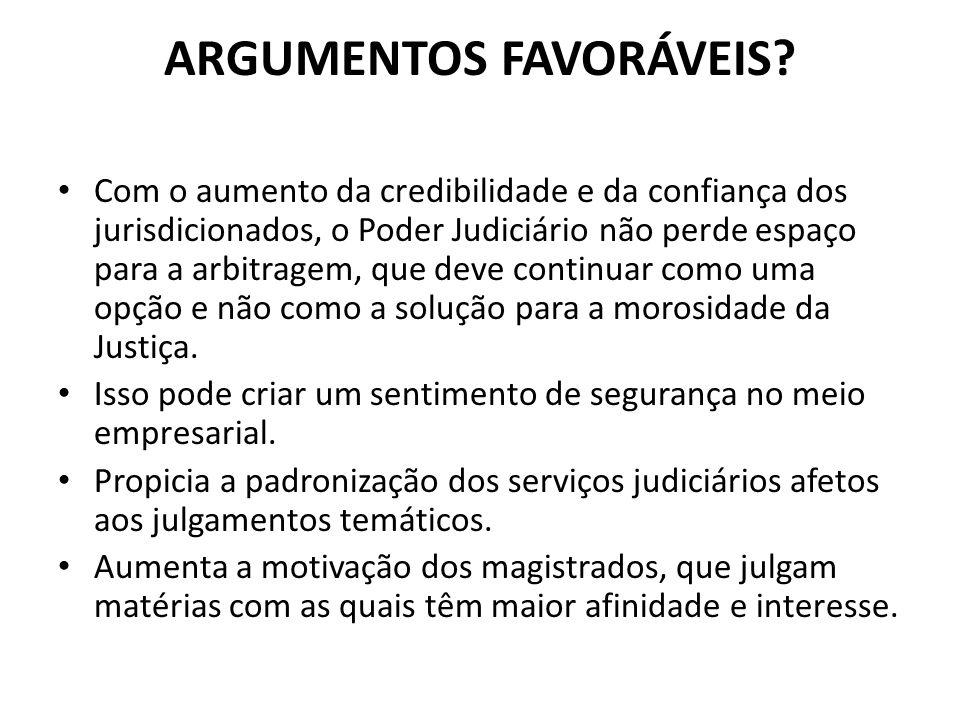ARGUMENTOS FAVORÁVEIS? Com o aumento da credibilidade e da confiança dos jurisdicionados, o Poder Judiciário não perde espaço para a arbitragem, que d