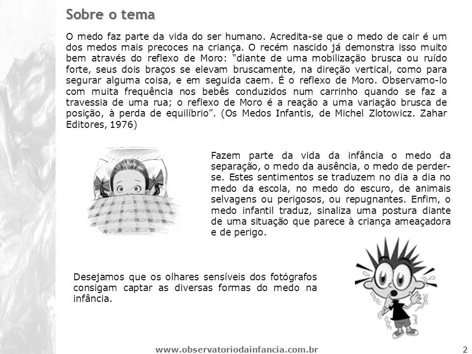 www.observatoriodainfancia.com.br2 Sobre o tema O medo faz parte da vida do ser humano. Acredita-se que o medo de cair é um dos medos mais precoces na