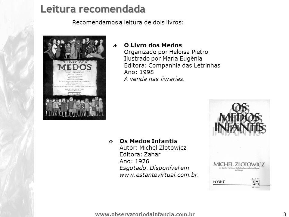 www.observatoriodainfancia.com.br3 Leitura recomendada Recomendamos a leitura de dois livros: O Livro dos Medos Organizado por Heloisa Pietro Ilustrad