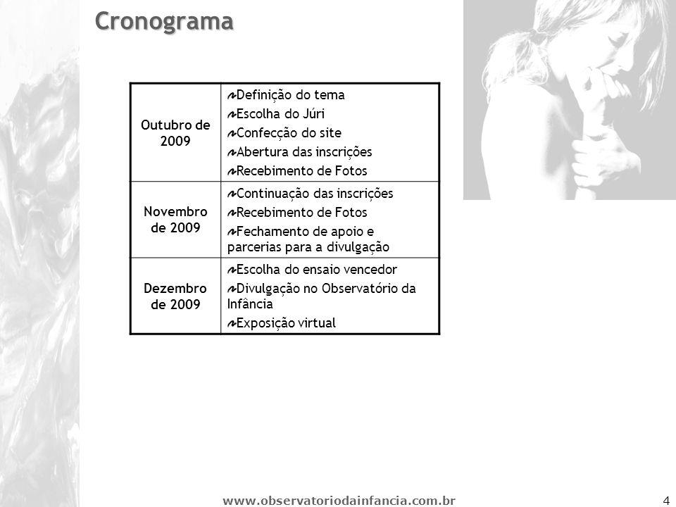 www.observatoriodainfancia.com.br4 Cronograma Outubro de 2009 Definição do tema Escolha do Júri Confecção do site Abertura das inscrições Recebimento