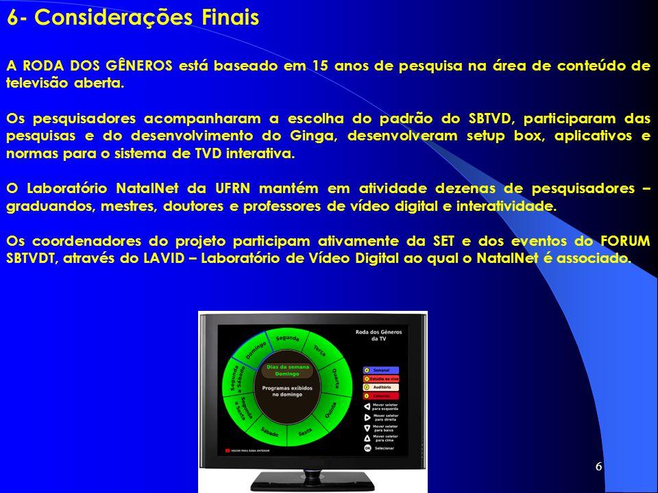 6 6- Considerações Finais A RODA DOS GÊNEROS está baseado em 15 anos de pesquisa na área de conteúdo de televisão aberta. Os pesquisadores acompanhara