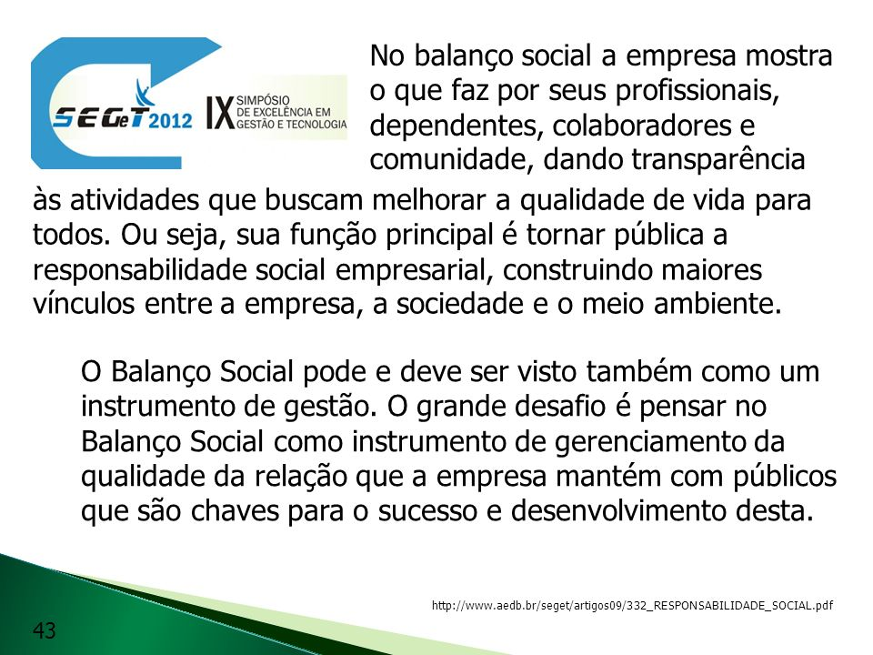 No balanço social a empresa mostra o que faz por seus profissionais, dependentes, colaboradores e comunidade, dando transparência O Balanço Social pod