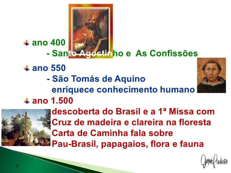 ano 550 - São Tomás de Aquino enriquece conhecimento humano ano 1.500 descoberta do Brasil e a 1ª Missa com Cruz de madeira e clareira na floresta Car