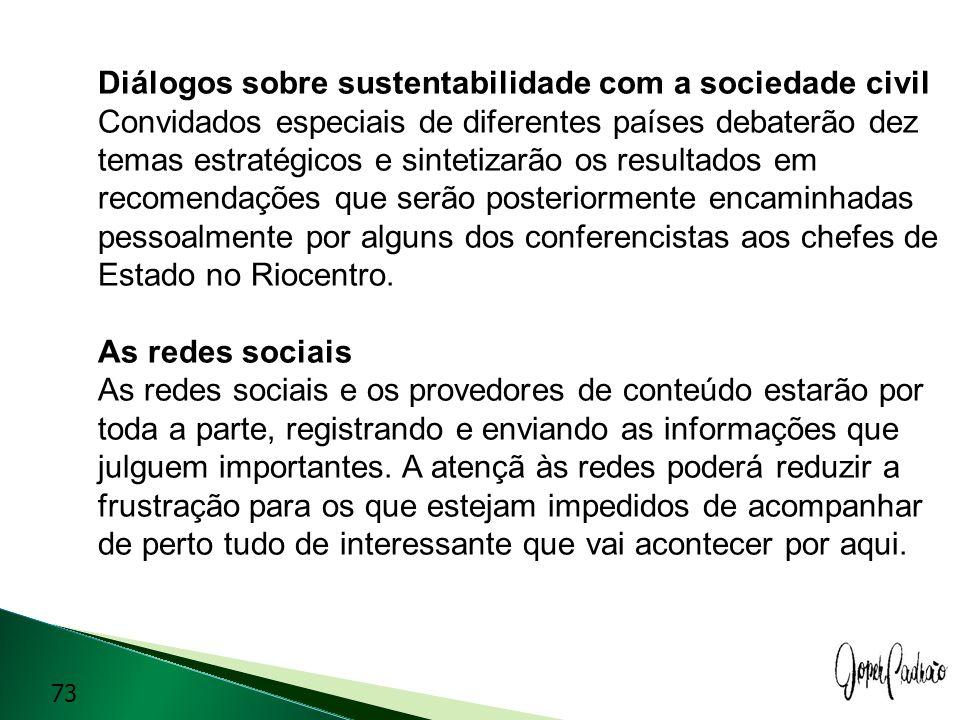Diálogos sobre sustentabilidade com a sociedade civil Convidados especiais de diferentes países debaterão dez temas estratégicos e sintetizarão os res