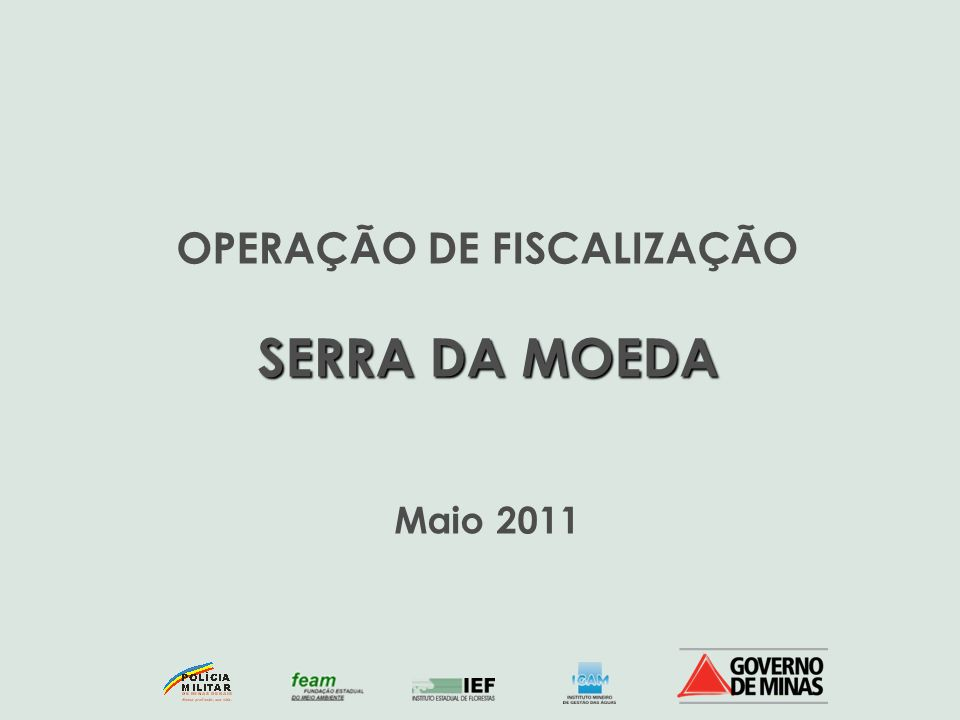 OPERAÇÃO DE FISCALIZAÇÃO SERRA DA MOEDA Maio 2011