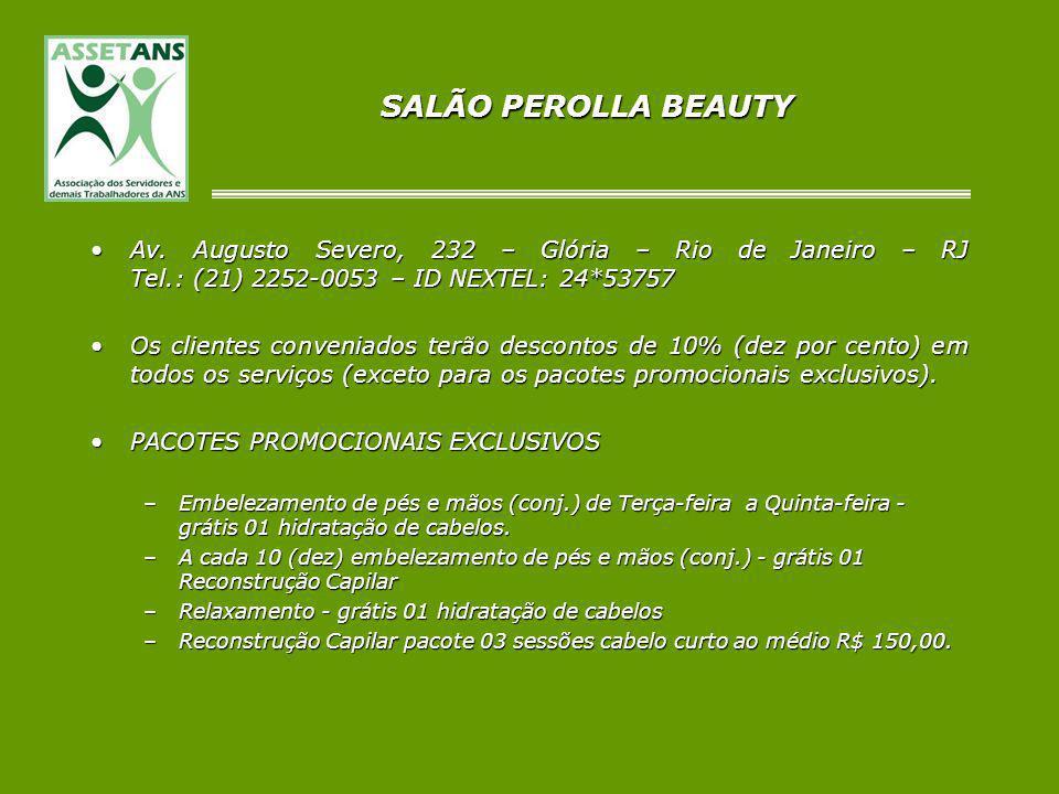 SALÃO PEROLLA BEAUTY Av. Augusto Severo, 232 – Glória – Rio de Janeiro – RJ Tel.: (21) 2252-0053 – ID NEXTEL: 24*53757Av. Augusto Severo, 232 – Glória