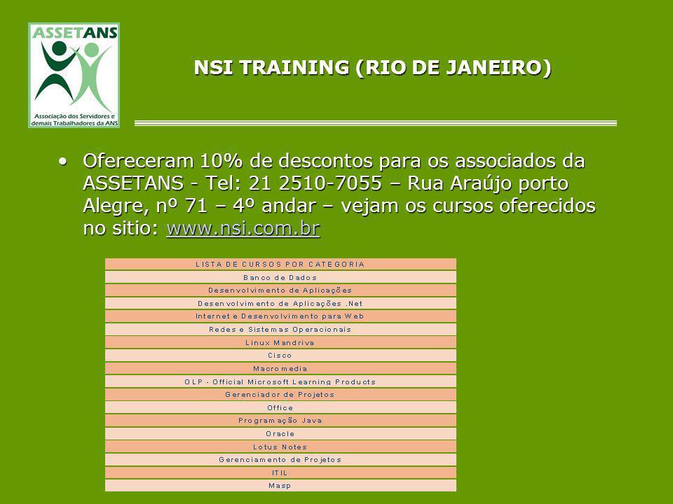 NSI TRAINING (RIO DE JANEIRO) Ofereceram 10% de descontos para os associados da ASSETANS - Tel: 21 2510-7055 – Rua Araújo porto Alegre, nº 71 – 4º and